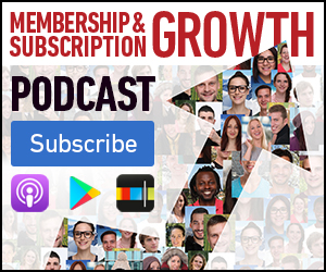 subscribe to the Membership and Subscription Growth Podcast