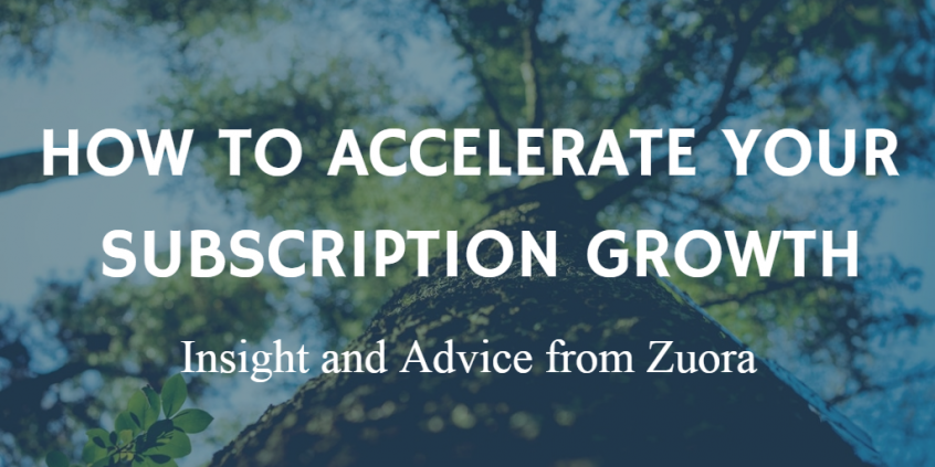 How to Accelerate Your Subscription Growth Insight and Advice from Zuora
